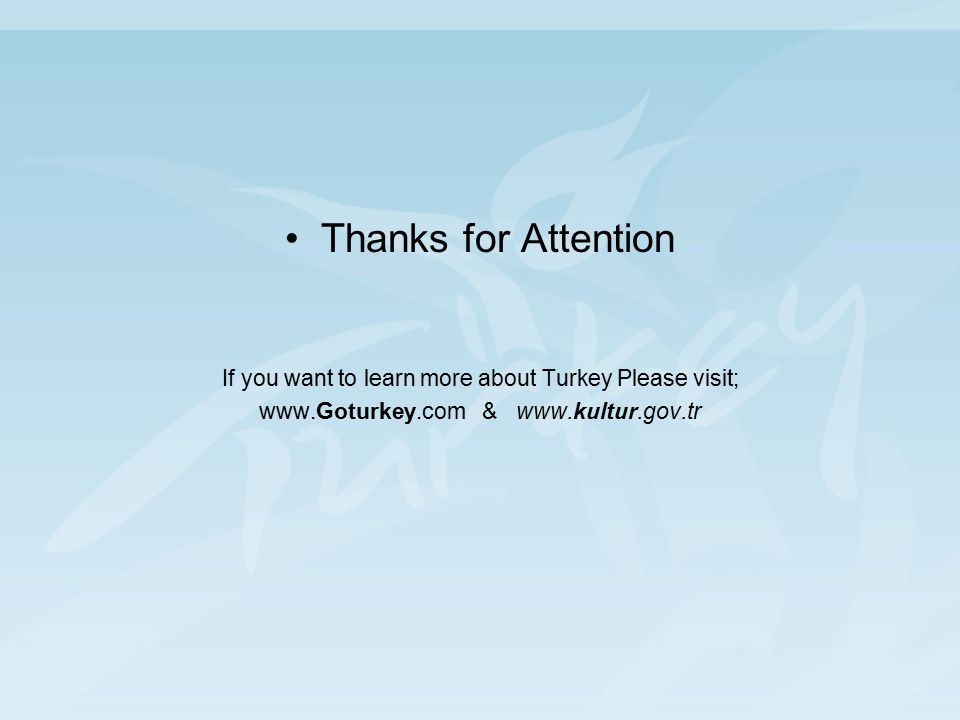 Thanks for Attention If you want to learn more about Turkey Please visit; www.Goturkey.com & www.kultur.gov.tr