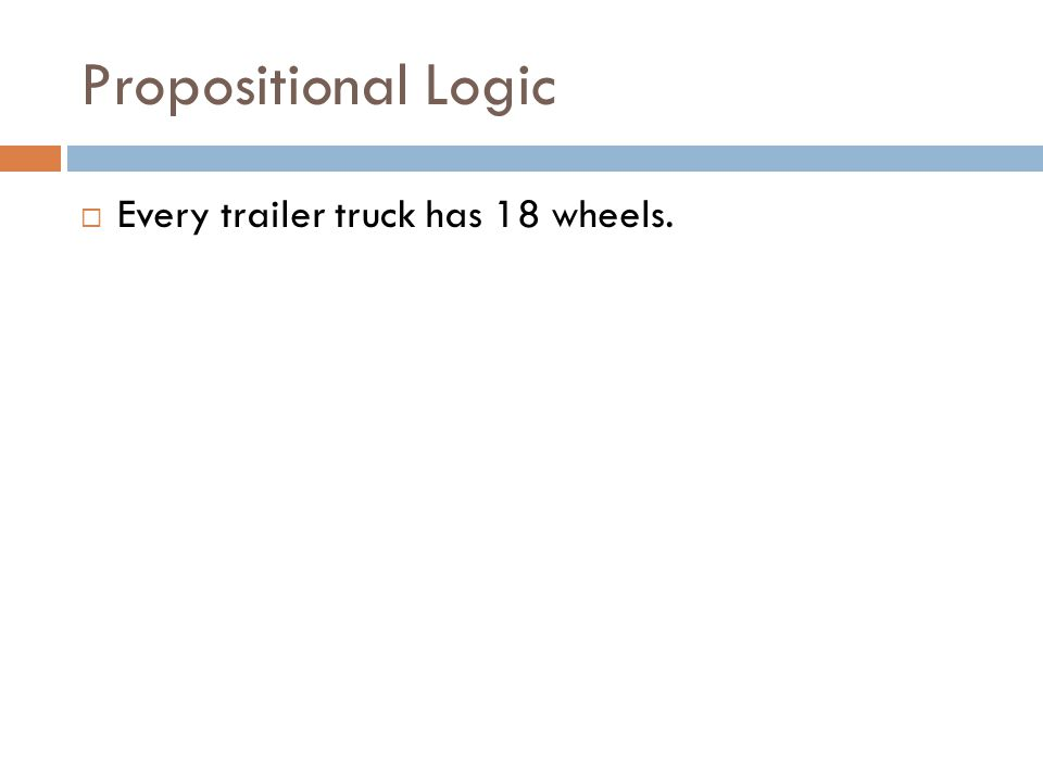 Propositional Logic  Every trailer truck has 18 wheels.