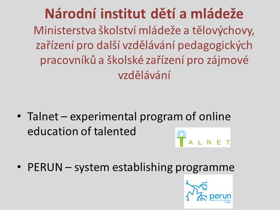 Národní institut dětí a mládeže Ministerstva školství mládeže a tělovýchovy, zařízení pro další vzdělávání pedagogických pracovníků a školské zařízení pro zájmové vzdělávání Talnet – experimental program of online education of talented PERUN – system establishing programme
