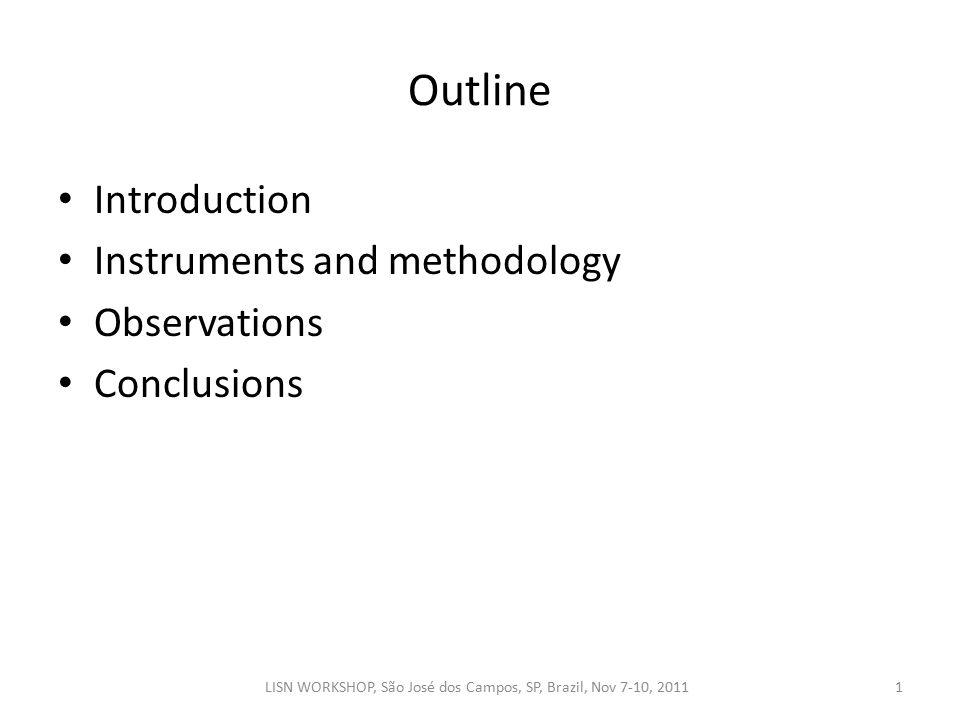 Outline Introduction Instruments and methodology Observations Conclusions 1LISN WORKSHOP, São José dos Campos, SP, Brazil, Nov 7-10, 2011