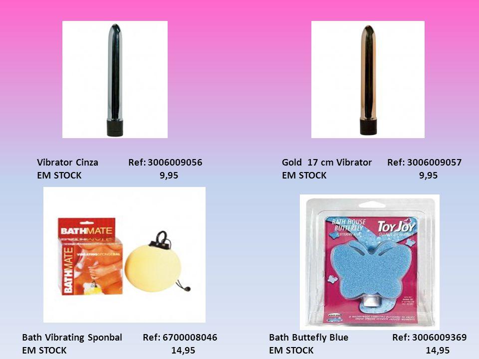 Vibrator Cinza Ref: 3006009056 EM STOCK 9,95 Gold 17 cm Vibrator Ref: 3006009057 EM STOCK 9,95 Bath Vibrating Sponbal Ref: 6700008046 EM STOCK 14,95 B