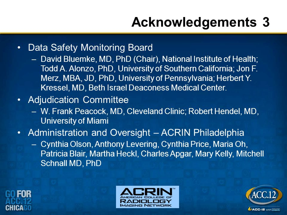 Acknowledgements 3 Data Safety Monitoring Board –David Bluemke, MD, PhD (Chair), National Institute of Health; Todd A.