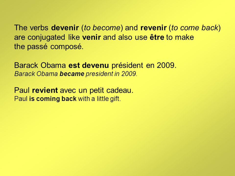 The verbs devenir (to become) and revenir (to come back) are conjugated like venir and also use être to make the passé composé.