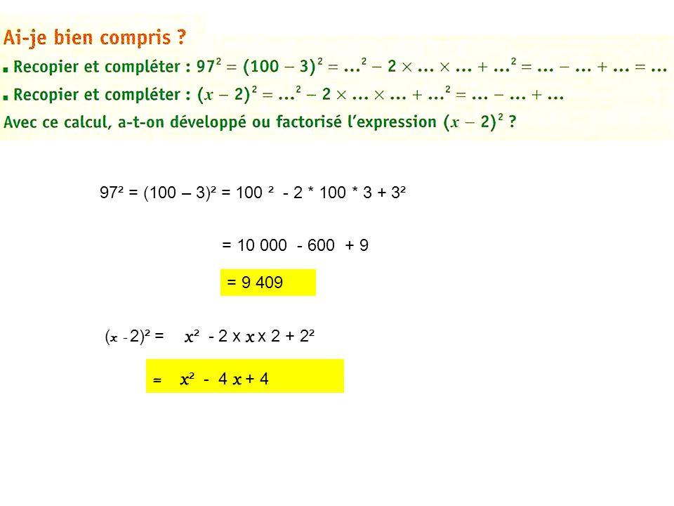 97² = (100 – 3)² = 100 ² - 2 * 100 * 3 + 3² = 10 000 - 600 + 9 = 9 409 ( x - 2)² = x ² - 2 x x x 2 + 2² = x ² - 4 x + 4