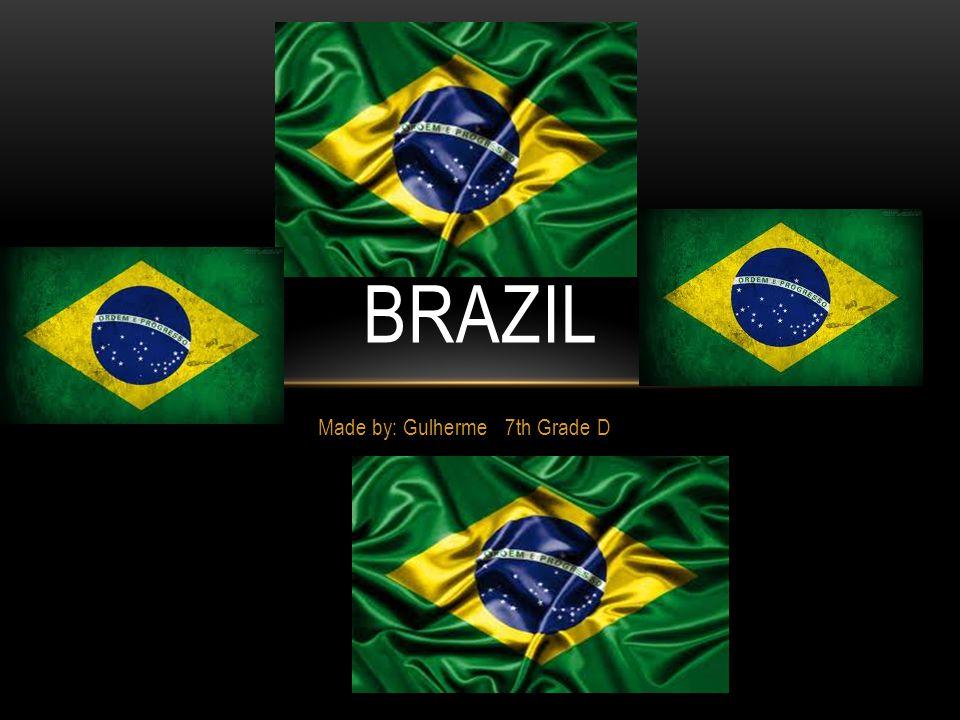 Made by: Gulherme 7th Grade D BRAZIL