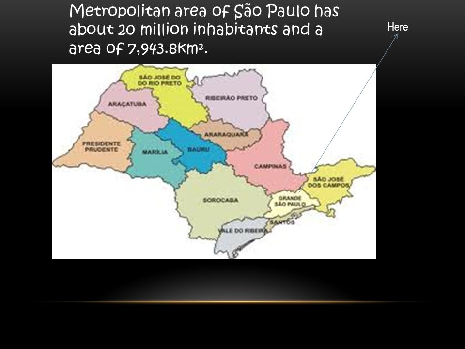Metropolitan area of São Paulo has about 20 million inhabitants and a area of 7,943.8km². Here