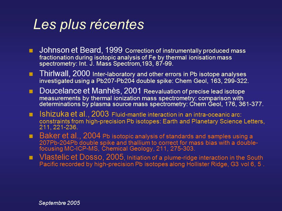 Septembre 2005 Les plus récentes Johnson et Beard, 1999 Correction of instrumentally produced mass fractionation during isotopic analysis of Fe by the