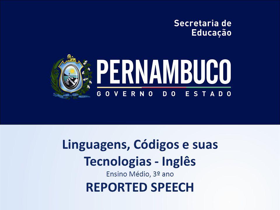Linguagens, Códigos e suas Tecnologias - Inglês Ensino Médio, 3º ano REPORTED SPEECH