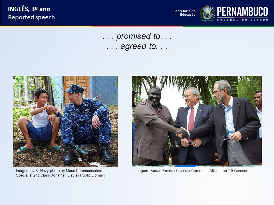 ... promised to...... agreed to... INGLÊS, 3º ano Reported speech Imagem: U.S.