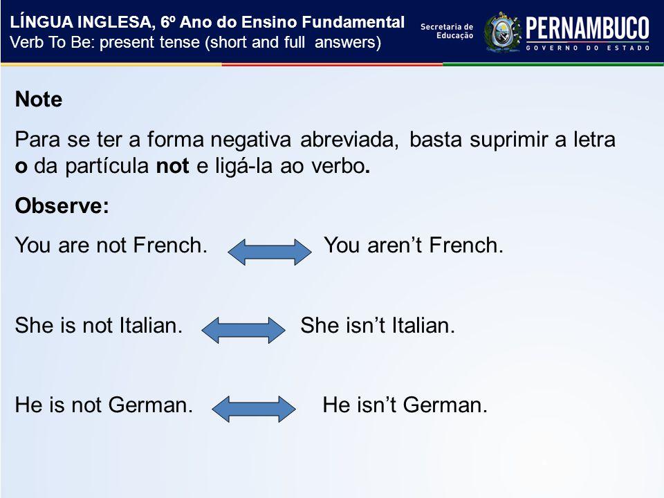 Note Para se ter a forma negativa abreviada, basta suprimir a letra o da partícula not e ligá-la ao verbo.