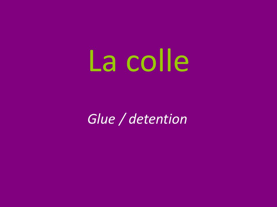 La colle Glue / detention