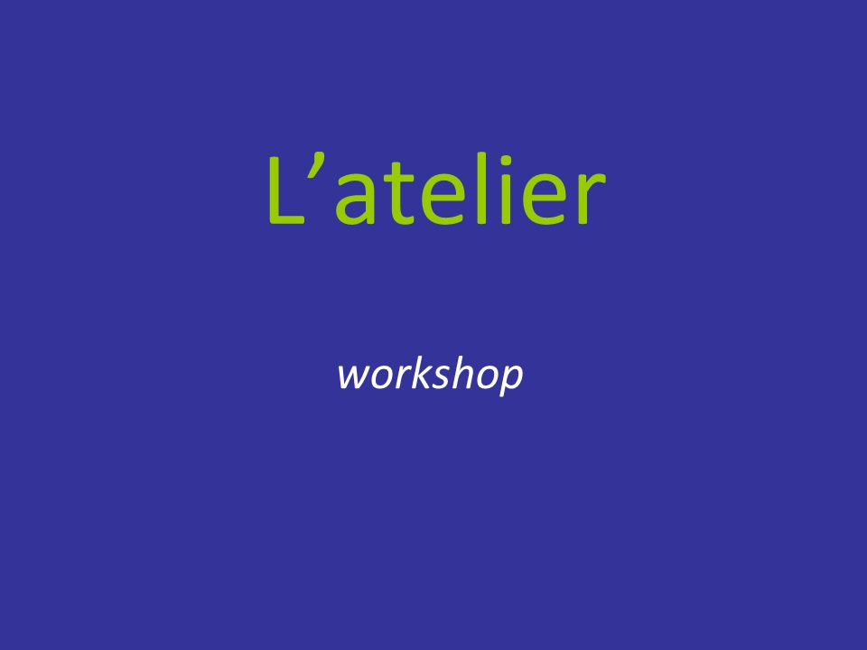 L'atelier workshop