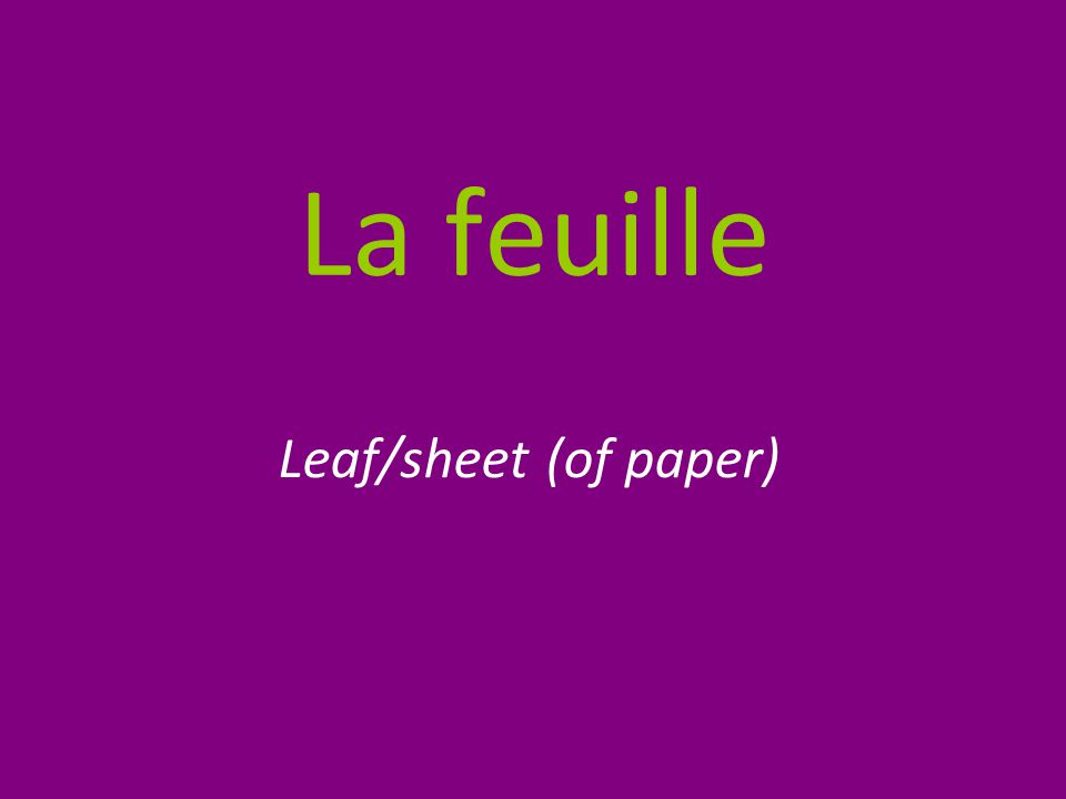 La feuille Leaf/sheet (of paper)