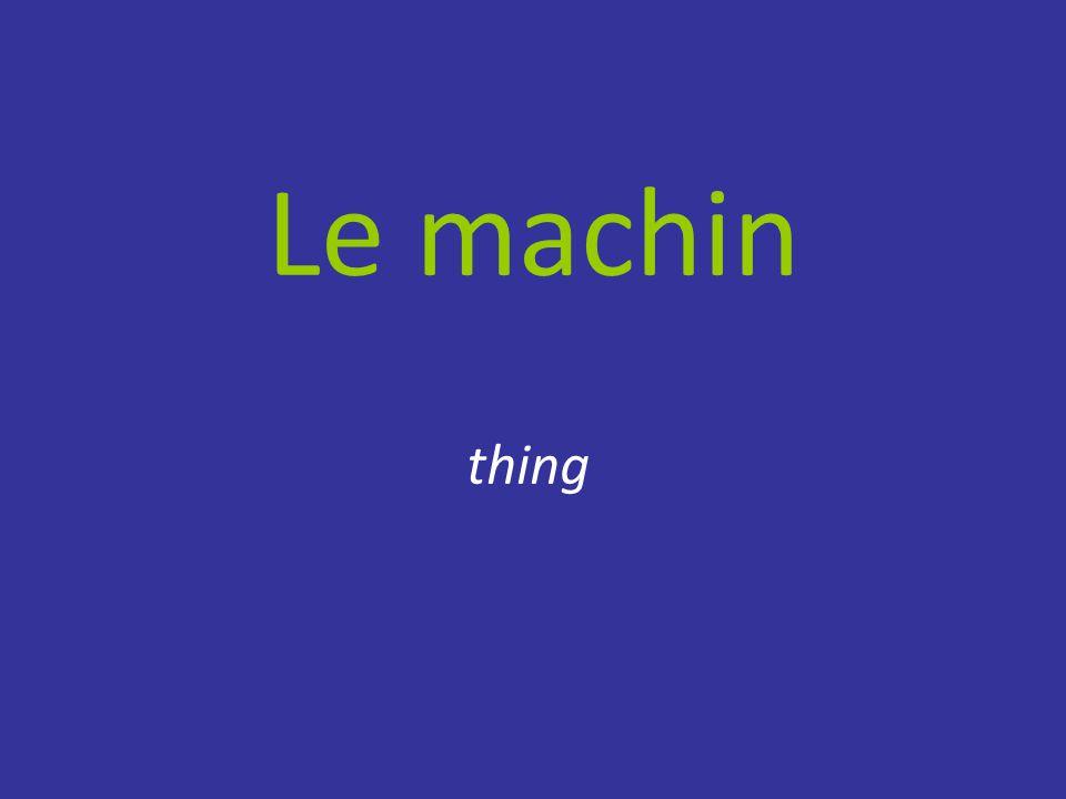 Le machin thing