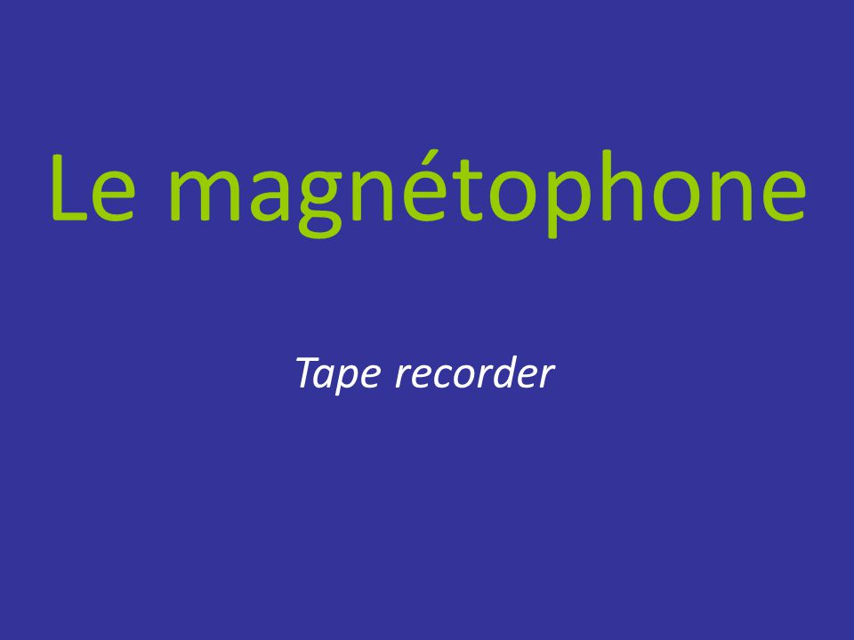 Le magnétophone Tape recorder