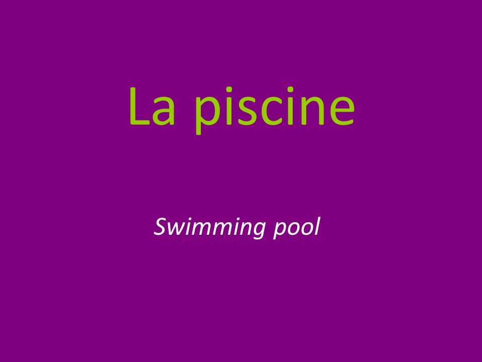 La piscine Swimming pool