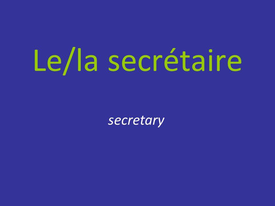 Le/la secrétaire secretary