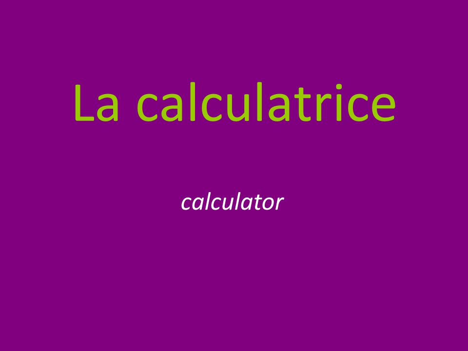 La calculatrice calculator