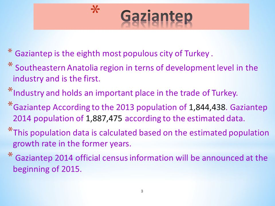 * Gaziantep is the eighth most populous city of Turkey.