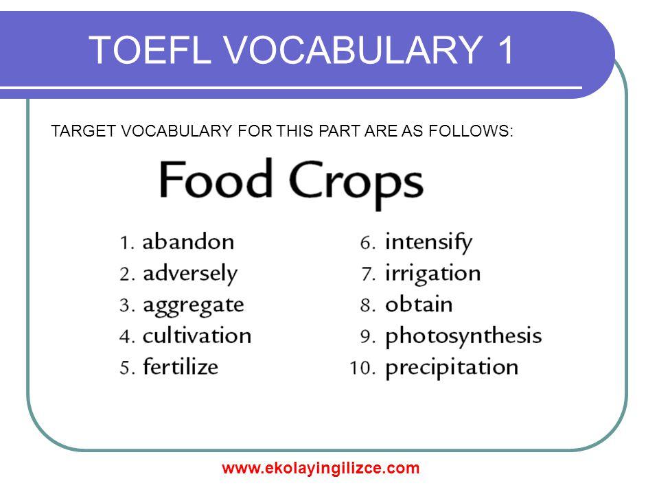 www.ekolayingilizce.com TOEFL VOCABULARY 1 TARGET VOCABULARY FOR THIS PART ARE AS FOLLOWS: