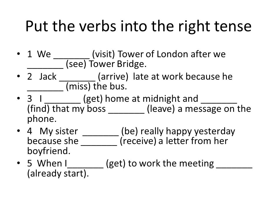 Put the verbs into the right tense 1 We _______ (visit) Tower of London after we _______ (see) Tower Bridge.