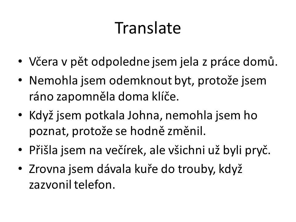 Translate Včera v pět odpoledne jsem jela z práce domů.