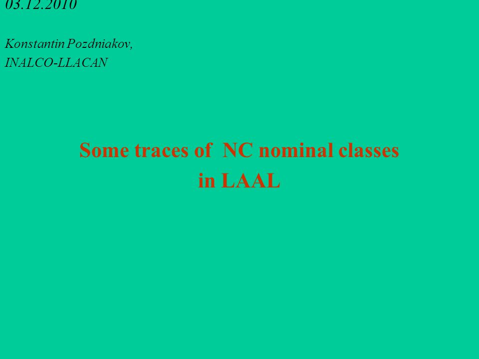 03.12.2010 Konstantin Pozdniakov, INALCO-LLACAN Some traces of NC nominal classes in LAAL