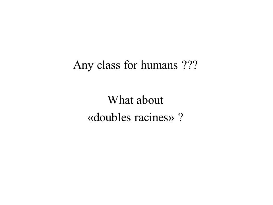 Any class for humans What about «doubles racines»