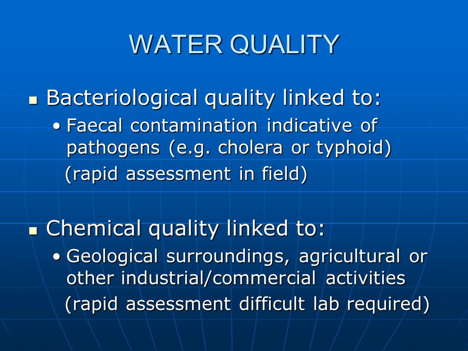 WATER QUALITY Bacteriological quality linked to: Bacteriological quality linked to: Faecal contamination indicative of pathogens (e.g.