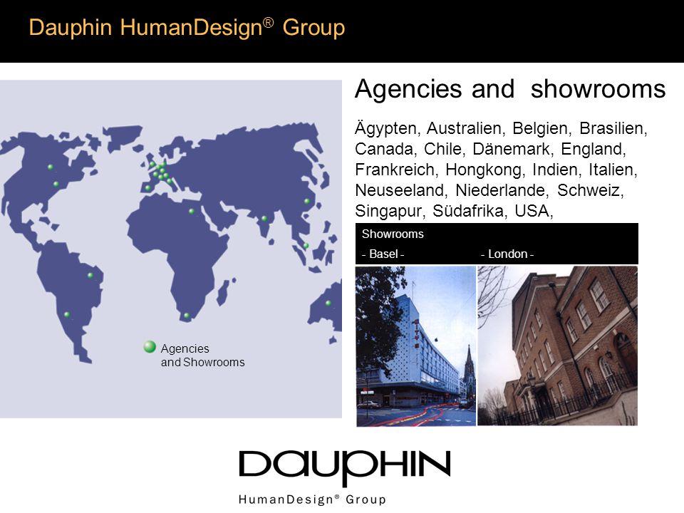 Dauphin HumanDesign ® Group Agencies and showrooms Ägypten, Australien, Belgien, Brasilien, Canada, Chile, Dänemark, England, Frankreich, Hongkong, Indien, Italien, Neuseeland, Niederlande, Schweiz, Singapur, Südafrika, USA, Showrooms - Basel - - London - Agencies and Showrooms