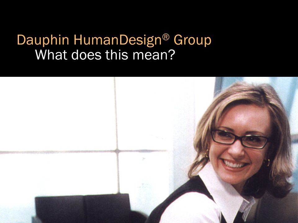 a Dauphin HumanDesign ® Group What does this mean?