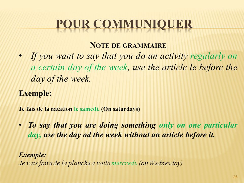 36 N OTE DE GRAMMAIRE If you want to say that you do an activity regularly on a certain day of the week, use the article le before the day of the week.