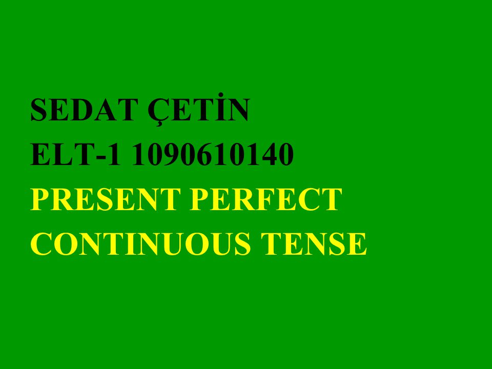 Present Perfect Continuous Tense Alternative Form: Sbj+have/has+verb+been+ing+obj Exp: They have been studying for exactly three hours Negative Form: Sbj+haven't/hasn't+verb+been+ing+obj Exp: She hasn't been working since she came home Interrogative Form: Have/has+sbj+been+verb+ing+obj Exp: Has he been learning English since his childhood