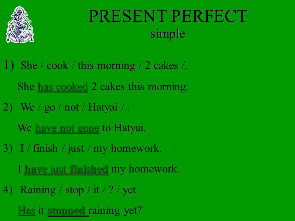 1) She / cook / this morning / 2 cakes /. She h hh has cooked 2 cakes this morning. 2)We / go / not / Hatyai /. We h hh have not gone to Hatyai. 3)I /