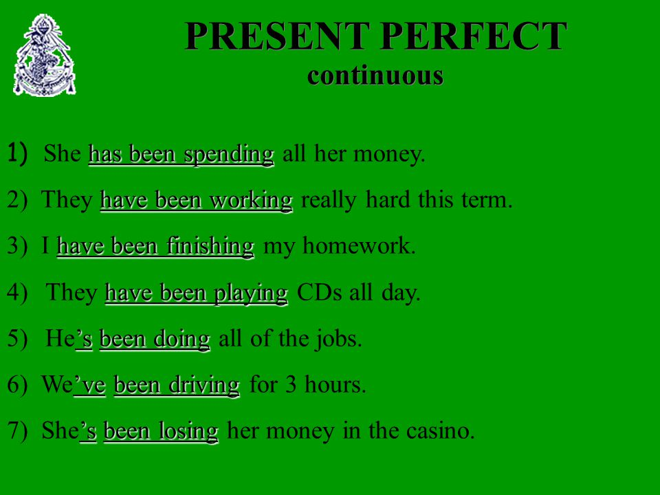PRESENT PERFECT continuous 1) S he h hh has been spending all her money.