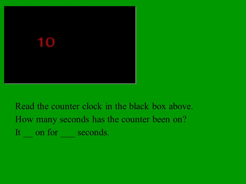 Read the counter clock in the black box above. How many seconds has the counter been on.
