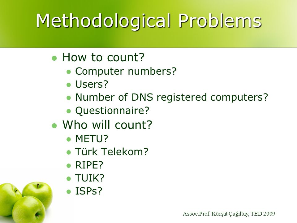 Assoc.Prof. Kürşat Çağıltay, TED 2009 Methodological Problems How to count.