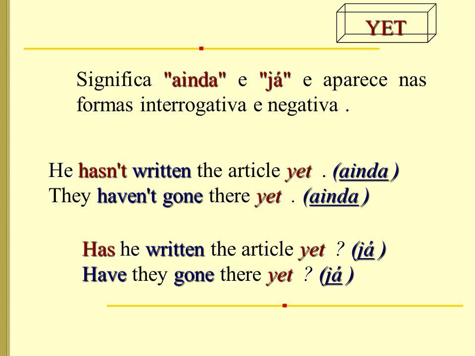já Significa já e aparece nas formas afirmativa e interrogativa.