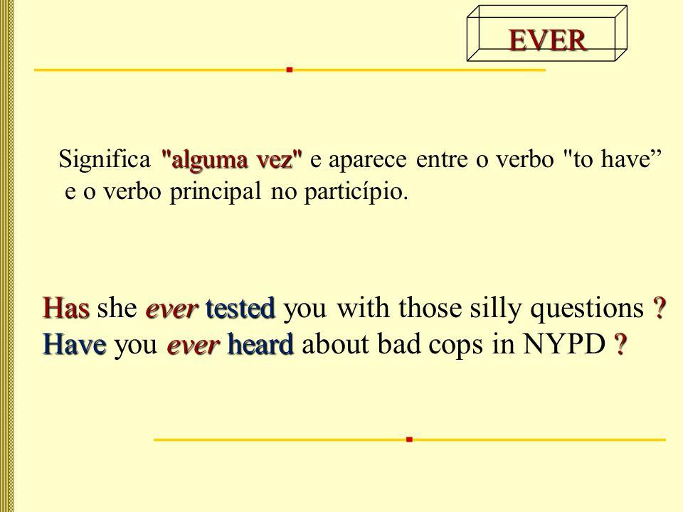 nunca Significa nunca e aparece entre o verbo to have e o verbo principal no particípio.