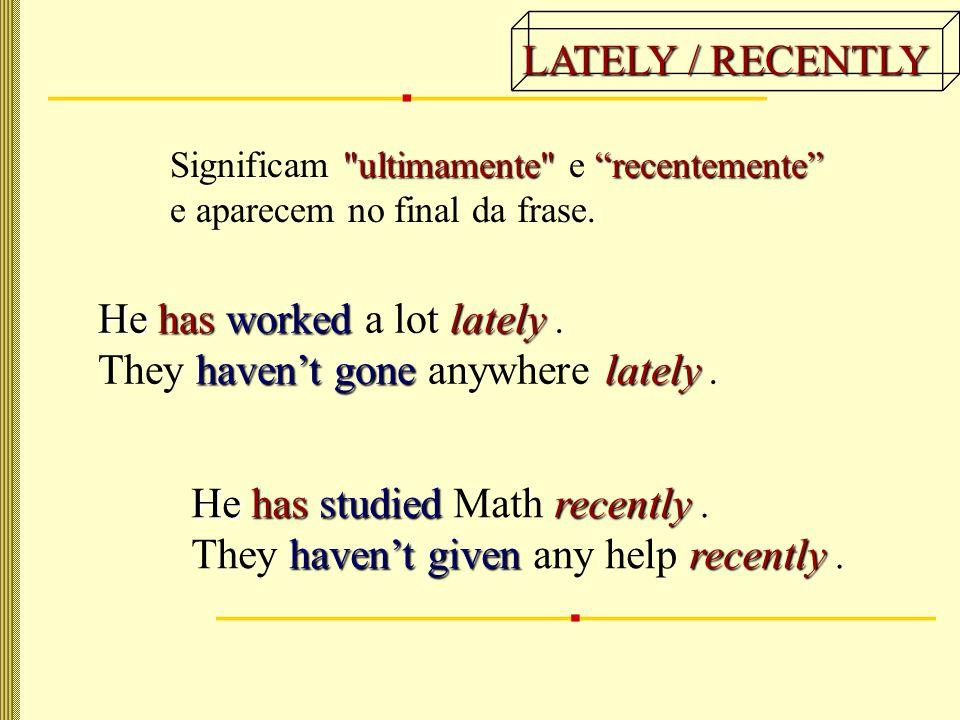 alguma vez Significa alguma vez e aparece entre o verbo to have e o verbo principal no particípio.