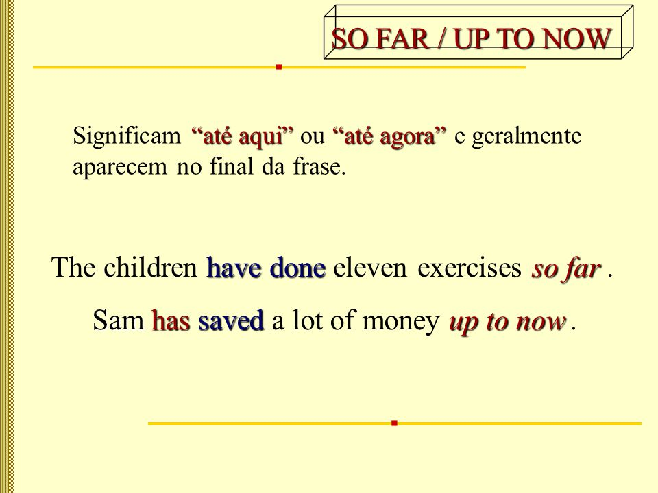 até aqui até agora Significam até aqui ou até agora e geralmente aparecem no final da frase.