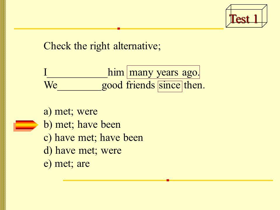 Test 1 Check the right alternative; I___________him many years ago.