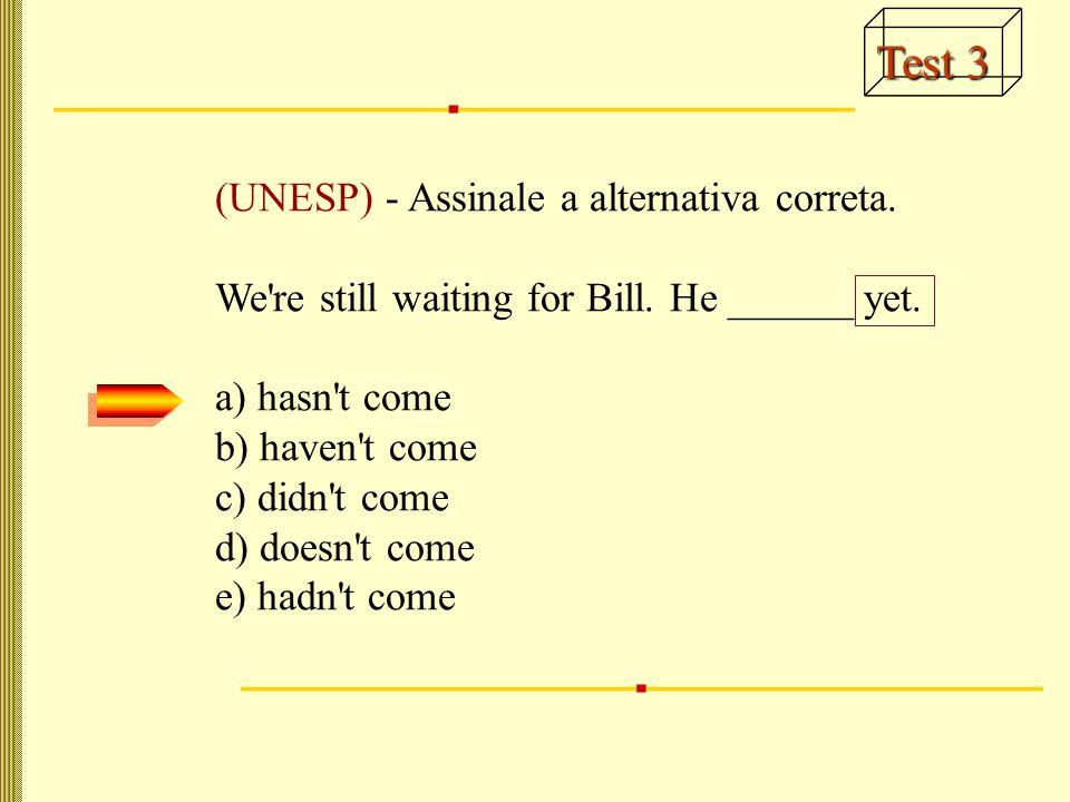 Test 3 (UNESP) - Assinale a alternativa correta.We re still waiting for Bill.