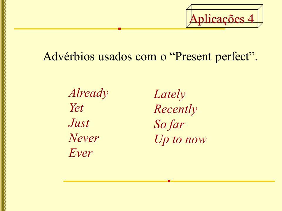 AlreadyYetJustNeverEver Advérbios usados com o Present perfect .