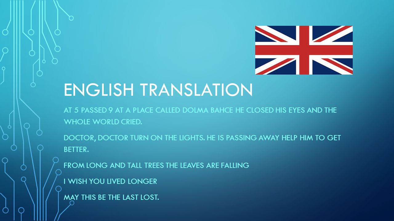 ENGLISH TRANSLATION AT 5 PASSED 9 AT A PLACE CALLED DOLMA BAHCE HE CLOSED HIS EYES AND THE WHOLE WORLD CRIED.