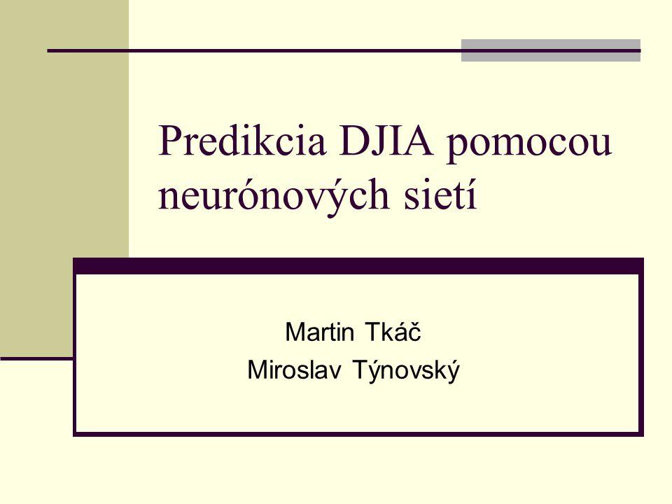 Predikcia DJIA pomocou neurónových sietí Martin Tkáč Miroslav Týnovský