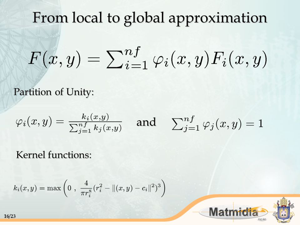 16/23 From local to global approximation Partition of Unity: and Kernel functions: