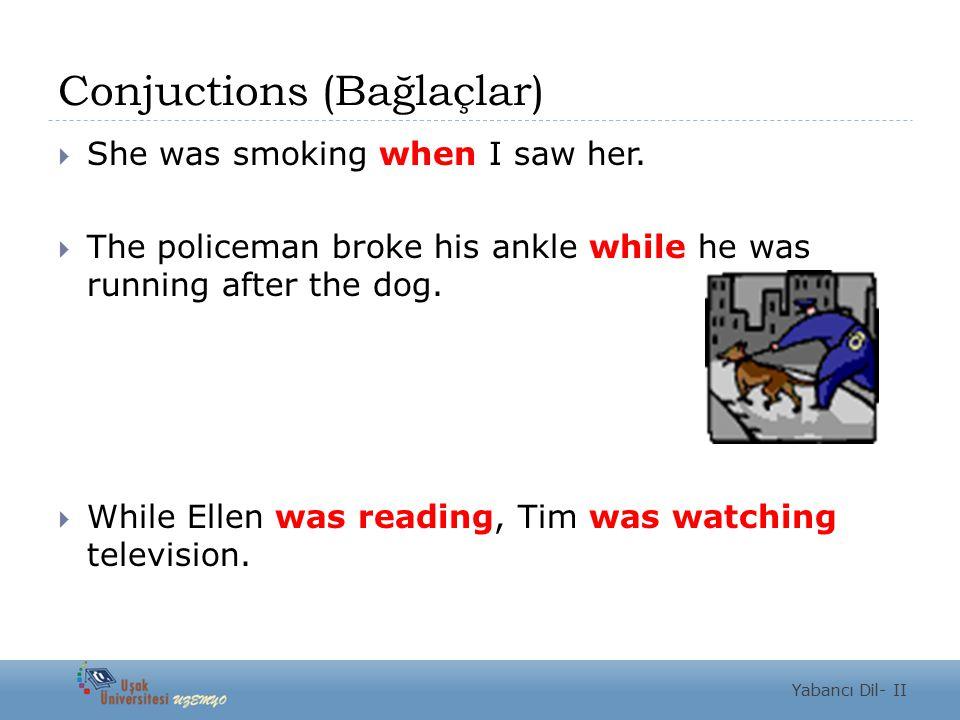 Conjuctions (Bağlaçlar)  She was smoking when I saw her.