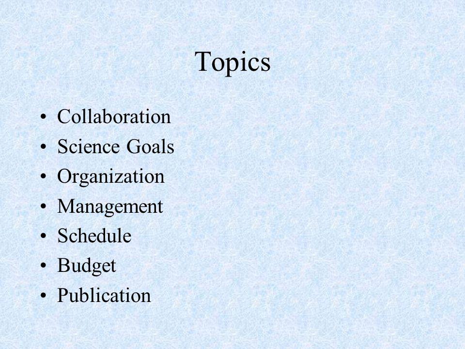 Topics Collaboration Science Goals Organization Management Schedule Budget Publication