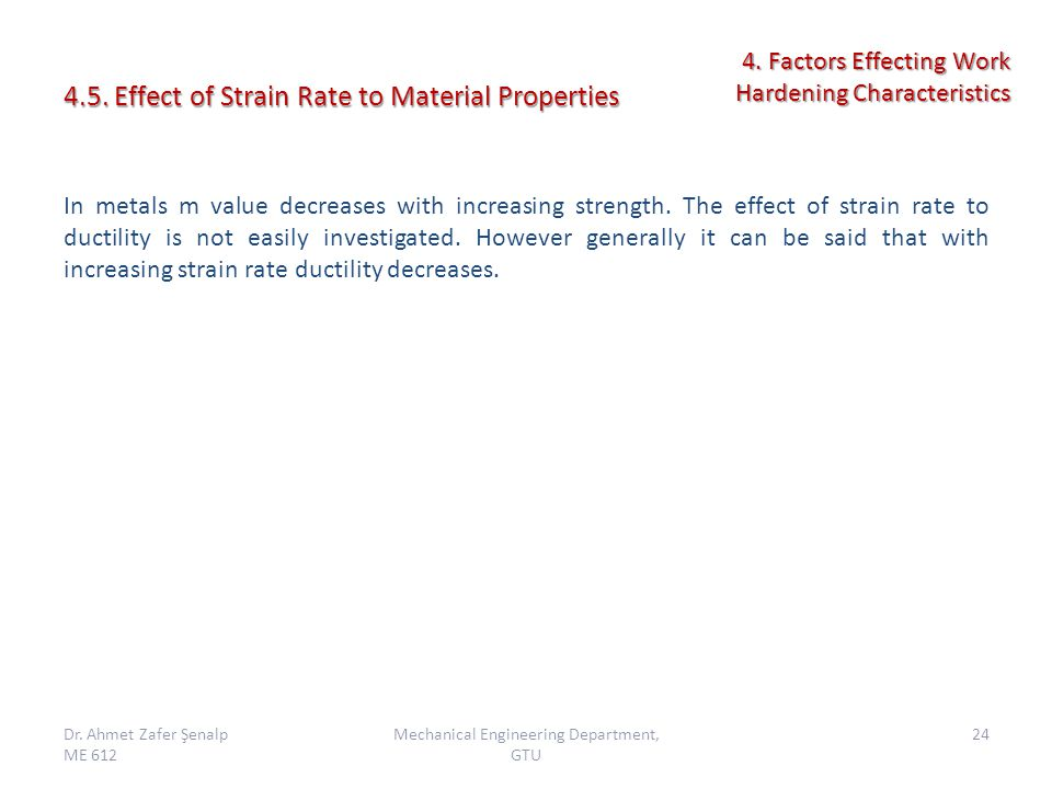 4.5. Effect of Strain Rate to Material Properties In metals m value decreases with increasing strength. The effect of strain rate to ductility is not